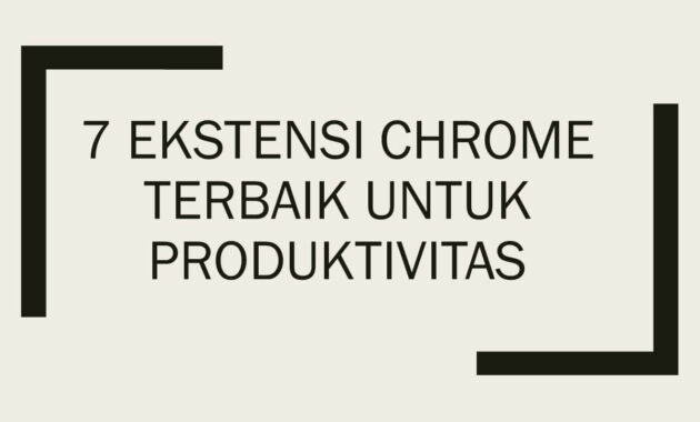 7 Ekstensi Chrome Terbaik untuk Produktivitas